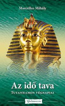 Marcellus Mihály - Az idő tava - Tutanhamon végnapjai