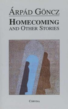 GÖNCZ ÁRPÁD - HOMECOMING AND OTHER STORIES
