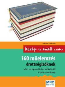 Csuka József - Sándor Ildikó - 160 MŰELEMZÉS ÉRETTSÉGIZŐKNEK - KÖZÉPSZINTEN ÉS EMELT SZINTEN