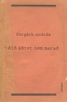 Forgách András - Élő kötet nem marad [eKönyv: epub, mobi]