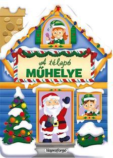 - Karácsonyi lapozó - A Télapó műhelye