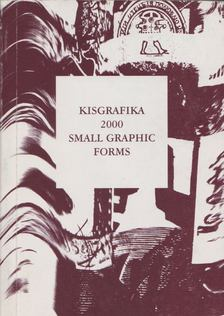 Kisgrafika 2000 - Small Graphic Forms [antikvár]