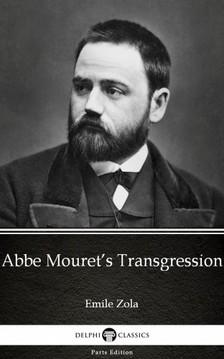 Delphi Classics Emile Zola, - Abbe Mouret's Transgression by Emile Zola (Illustrated) [eKönyv: epub, mobi]