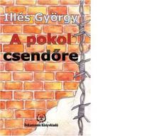 Illés György - A POKOL CSENDŐRE