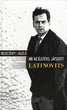 Kelecsényi László - AKI AZ ÉLETÉVEL JÁTSZOTT: LATINOVITS