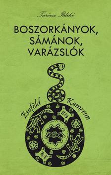 Turóczi Ildikó - Turóczi Ildikó: Boszorkányok, sámánok, varázslók