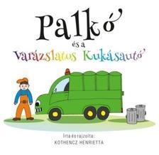 Kothencz Henrietta - Palkó és a varázslatos kukásautó