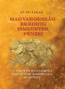 Rupp Jakab - Magyarország ekkorig ismeretes pénzei - A vegyes házakbóli királyok korszaka