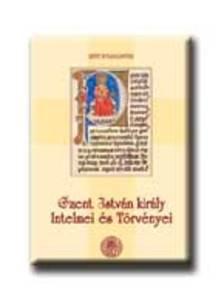 I. István - Szent István király intelmei és törvényei