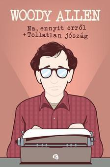 Woody Allen - Na, ennyit erről - Tollatlan jószág