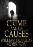 Morrison William Douglas - Crime and Its Causes [eKönyv: epub,  mobi]