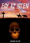 Zoltán Szemán - Egy az Isten [eKönyv: epub, mobi]<!--span style='font-size:10px;'>(G)</span-->