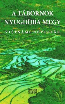 szerk. Giap Van Chung - A tábornok estére hazamegy (vietnámi novellaantológia)