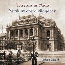 Eősze László - Trisztán és Aida - Séták az opera világában
