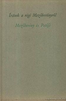 Dr. Papp János - Írások a régi Mezőberényről Mezőberény és Petőfi [antikvár]
