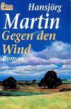 MARTIN, HANSJÖRG - Gegen den Wind [antikvár]