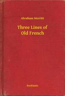 Abraham Merritt - Three Lines of Old French [eKönyv: epub, mobi]