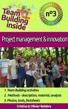 Olivier Rebiere Cristina Rebiere, - Team Building inside #3: project management & innovation [eKönyv: epub, mobi]