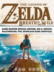 Yuw The - The Legend of Zelda Breath of the Wild Game Master Special Edition,  Wii U,  Switch,  Walkthrough,  Tips,  Download Guide Unofficial [eKönyv: epub,  mobi]