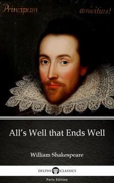 Delphi Classics William Shakespeare, - All's Well that Ends Well by William Shakespeare (Illustrated) [eKönyv: epub, mobi]