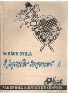 BÁCS GYULA - A Jugoszláv tengerpart I. [antikvár]