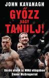 John Kavanagh - Győzz vagy tanulj! - Közös utunk az MMA világában Conor McGregorral<!--span style='font-size:10px;'>(G)</span-->