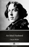Delphi Classics Oscar Wilde, - An Ideal Husband by Oscar Wilde (Illustrated) [eKönyv: epub, mobi]
