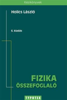Holics László (szerk.) - FIZIKA ÖSSZEFOGLALÓ - 6. KIADÁS -