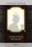 Arthur Conan Doyle - A dilettáns detektív [eKönyv: epub, mobi]<!--span style='font-size:10px;'>(G)</span-->