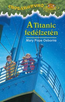 Mary Pope Osborne - A TITANIC FEDÉLZETÉN - CSODAKUNYHÓ 17.