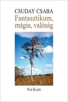Csuday Csaba - Fantasztikum, mágia, valóság - Írások a hispán és a magyar irodalomról
