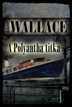 Edgar Wallace - A Polyantha titka [eKönyv: epub, mobi]<!--span style='font-size:10px;'>(G)</span-->