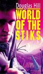 HILL, DOUGLAS - World of the Stiks [antikvár]