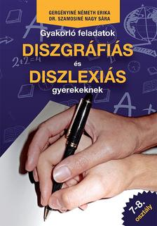 Gergényiné-Dr. Szamosiné - Gyakorló feladatok diszgráfiás és diszlexiás gyerekeknek 7-8. osztály