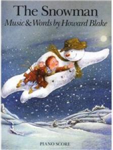 Blake, Howard - THE SNOWMAN. MUSIC & WORDS BY HOWARD BLAKE. PIANO SCORE