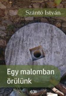 Szántó István - Egy malomban örülünk