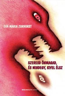Eva-Maria Zurhorst - SZERESD ÖNMAGAD ÉS MINDEGY KIVEL ÉLSZ - PUHA BORÍTÓS