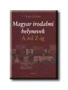 Erős Zoltán - MAGYAR IRODALMI HELYNEVEK A-TÓL Z-IG