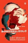 Géczi János-Likó Marcell - A Bunkerrajzoló - Likó Marcell-élettörténet-rekonstrukció  [eKönyv: epub, mobi]<!--span style='font-size:10px;'>(G)</span-->