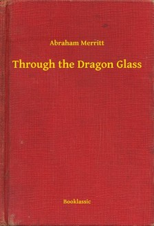 Abraham Merritt - Through the Dragon Glass [eKönyv: epub, mobi]