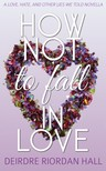 Deirdre Riordan Hall - How Not to Fall in Love [eKönyv: epub,  mobi]