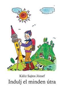 Káliz Sajtos József - INDULJ EL MINDEN ÚTRA
