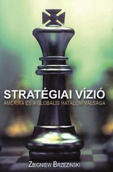 Zbigniew Brzezinski - Stratégiai vízió - Amerika és a globális hatalom válsága