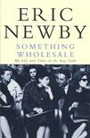 NEWBY, ERIC - Something Wholesale - My Life and Times in the Rag Trade [antikvár]