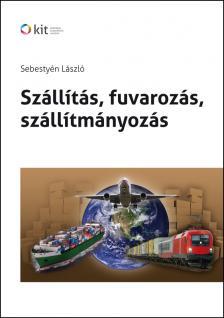 Sebestyén László - SZÁLLÍTÁS, FUVAROZÁS, SZÁLLÍTMÁNYOZÁS