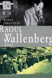Bengt Jangfeldt - Raoul Wallenberg élete [eKönyv: pdf, epub, mobi]