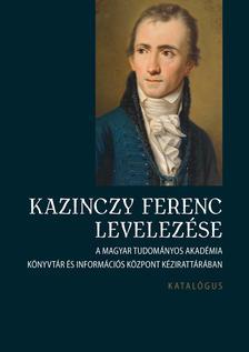 - Kazinczy Ferenc levelezése. Katalógus