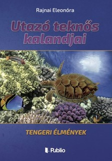 Eleonóra Rajnai - Utazó teknős kalandjai [eKönyv: epub, mobi]