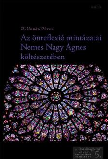 Z. Urbán Péter - Az önre?exió mintázatai Nemes Nagy Ágnes költészetében