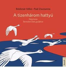 BOLDIZSÁR ILDIKÓ - PAÁL ZSUZSANNA - A TIZENHÁROM HATTYÚ
